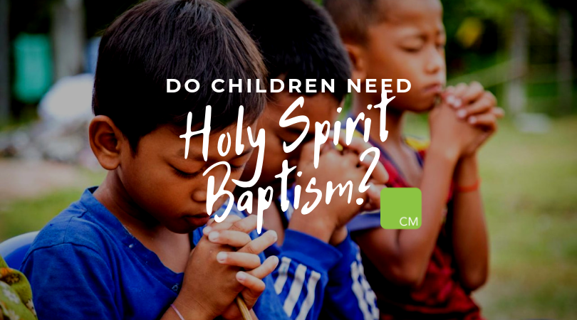 Do Children NEED Holy Spirit Baptism?