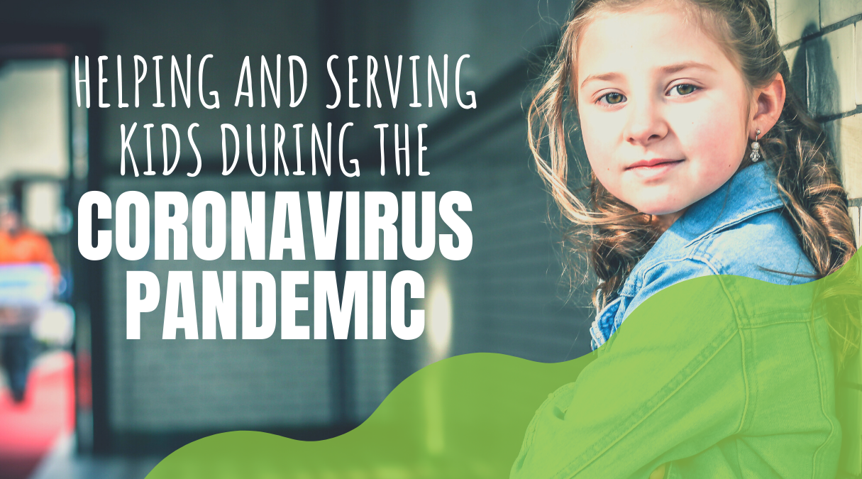 Helping and Serving Kids During Coronavirus