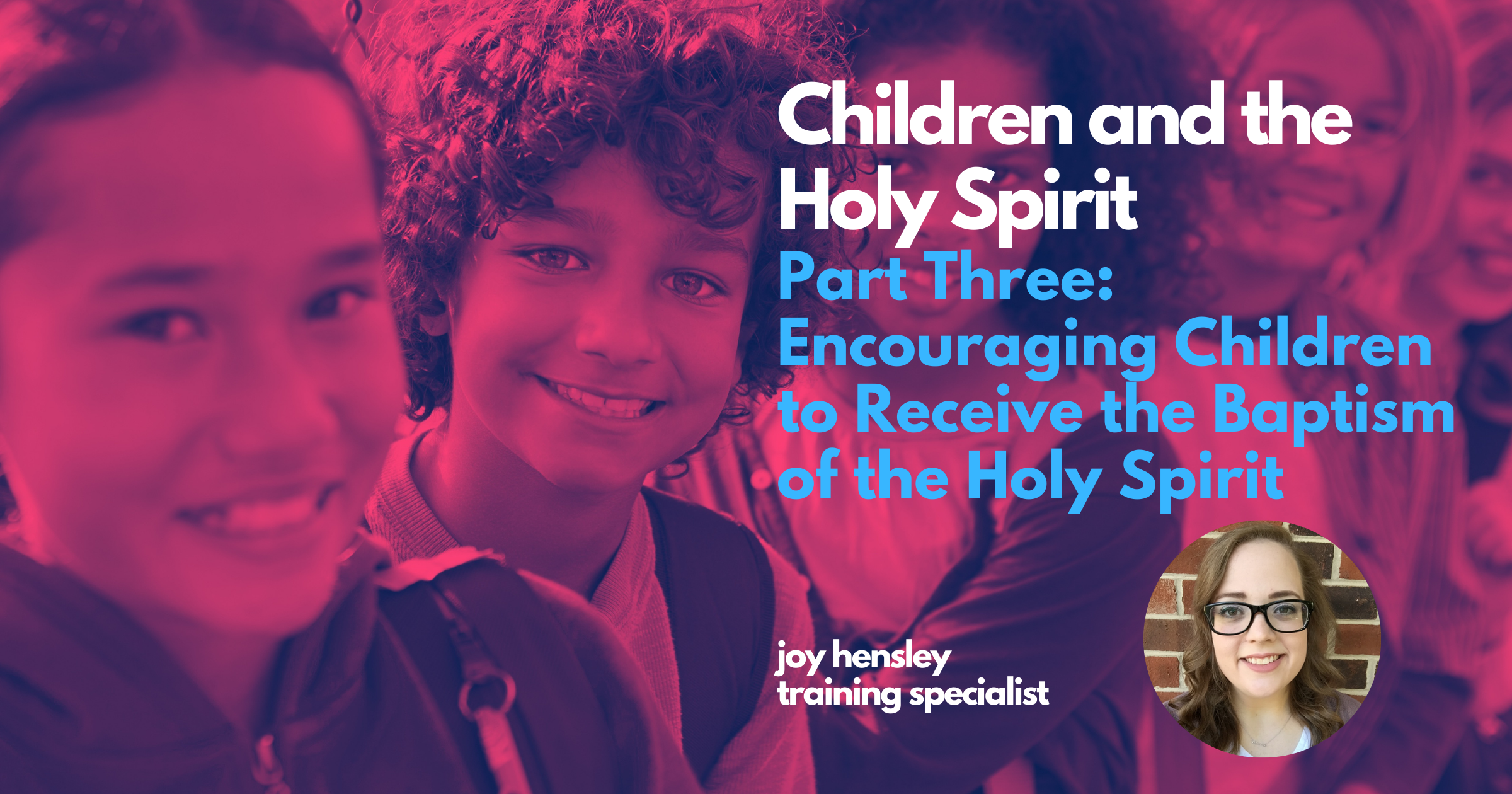Encouraging Children to Receive the Baptism of the Holy Spirit Contributor