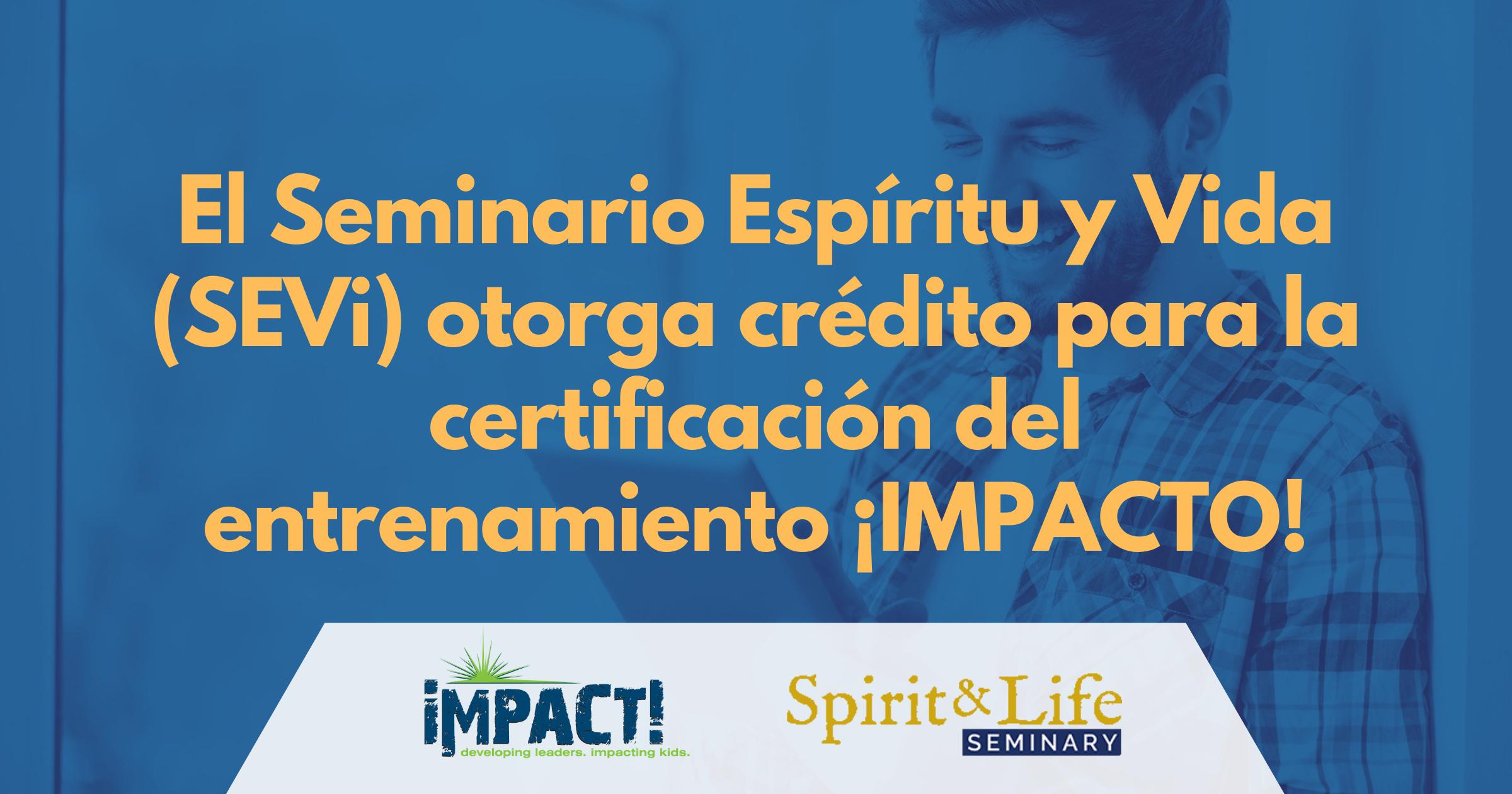 El Seminario Espíritu y Vida (SEVi) otorga crédito para la certificación del entrenamiento ¡IMPACTO!