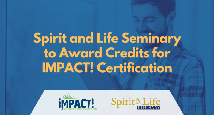 Spirit and Life Seminary to Award Credits for IMPACT! Certification
