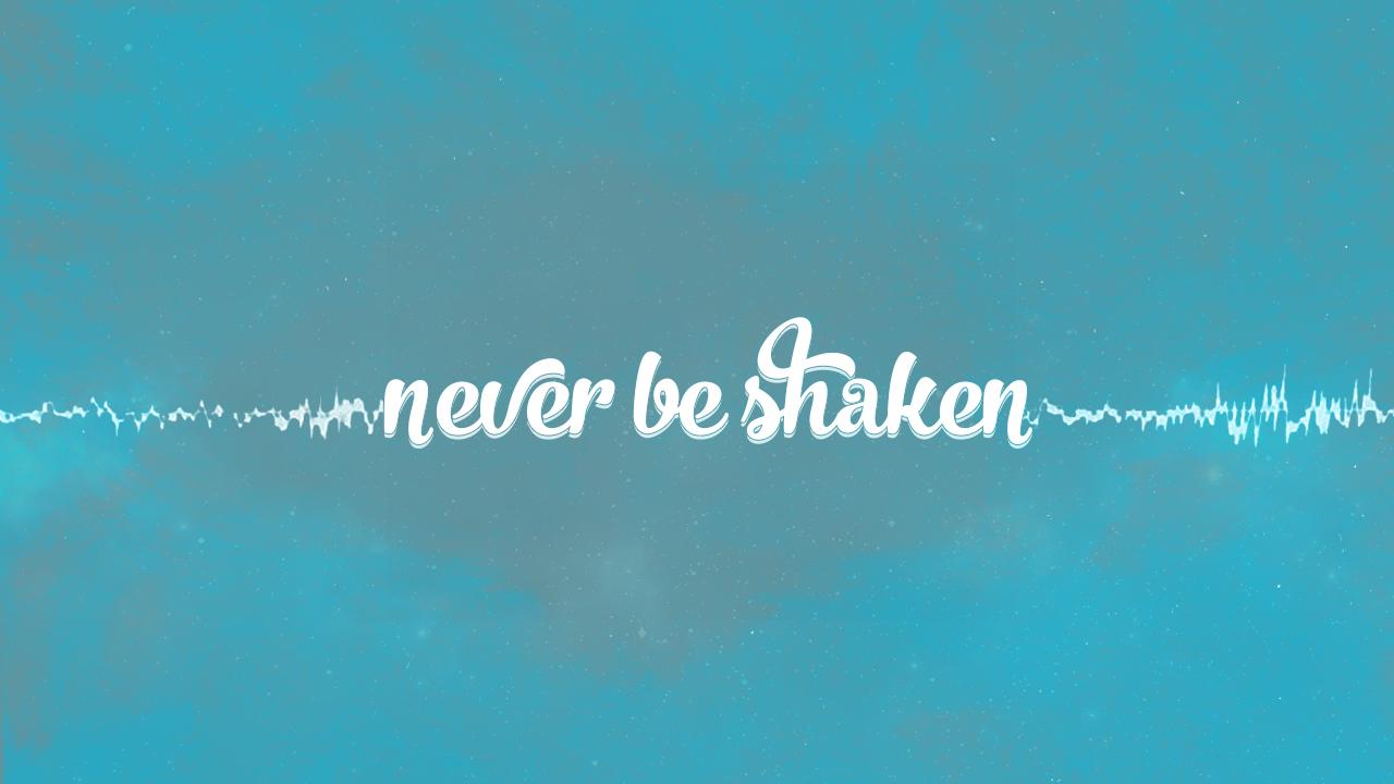 WE WILL NEVER BE SHAKEN!