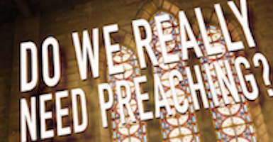 Do We Really Need Preaching?