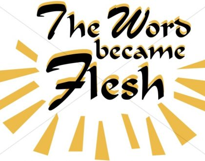 THE WORD BECAME FLESH!